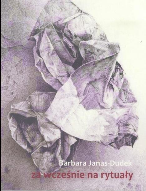 Za wcześnie na rytuały -  Barbara Janas-Dudek