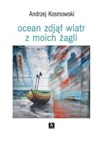 Ocean zdjął wiatr z moich żagli - Andrzej Kosmowski