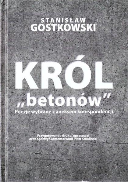 """Król """"betonów"""". Poezje wybrane z aneksem korespondencji - Stanisław Gostkowski"""