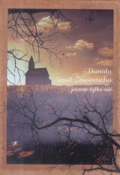 Jeszcze tylko nic - Danuta Szmit-Zawierucha